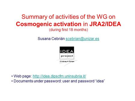 Summary of activities of the WG on Cosmogenic activation in JRA2/IDEA (during first 18 months) Susana Cebrián Web.