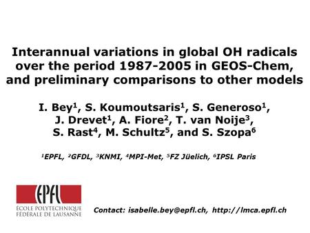 Interannual variations in global OH radicals over the period 1987-2005 in GEOS-Chem, and preliminary comparisons to other models I. Bey 1, S. Koumoutsaris.
