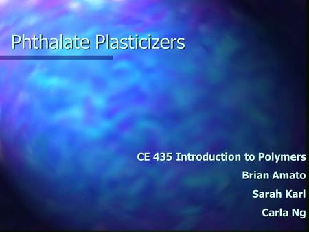 Phthalate <strong>Plasticizers</strong> CE 435 Introduction to Polymers Brian Amato Sarah Karl Carla Ng.