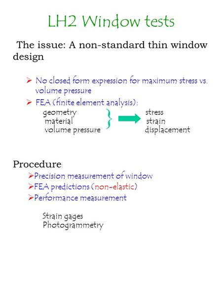 The issue: A non-standard thin window design  No closed form expression for maximum stress vs. volume pressure  FEA (finite element analysis): geometry.