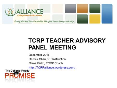TCRP TEACHER ADVISORY PANEL MEETING December 2011 Derrick Chau, VP Instruction Diane Fiello, TCRP Coach