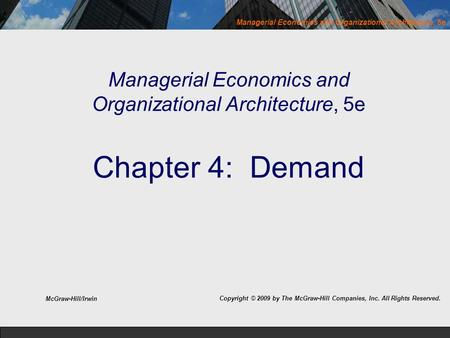 Managerial Economics and Organizational Architecture, 5e Chapter 4: Demand McGraw-Hill/Irwin Copyright © 2009 by The McGraw-Hill Companies, Inc. All.