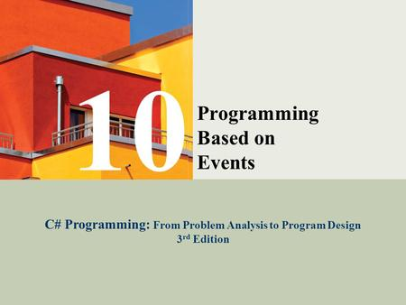 C# Programming: From Problem Analysis to Program Design1 Programming Based on Events C# Programming: From Problem Analysis to Program Design 3 rd Edition.