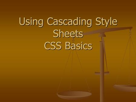 Using Cascading Style Sheets CSS Basics. Goals Understand basic syntax of Cascading Style Sheets (CSS) Understand basic syntax of Cascading Style Sheets.