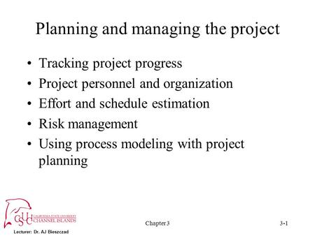 Lecturer: Dr. AJ Bieszczad Chapter 33-1 Planning and managing the project Tracking project progress Project personnel and organization Effort and schedule.