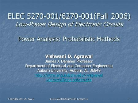 Fall 2006, Oct. 31, Nov. 2 ELEC 5270-001/6270-001 Lecture 10 1 ELEC 5270-001/6270-001(Fall 2006) Low-Power Design of Electronic Circuits Power Analysis: