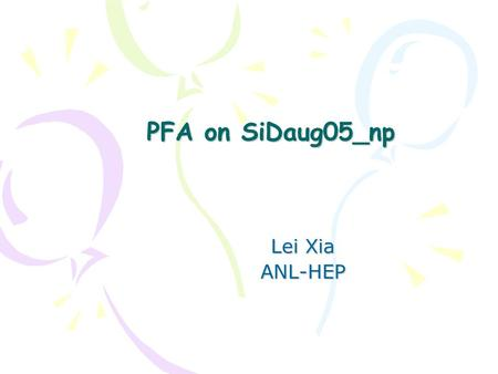 PFA on SiDaug05_np Lei Xia ANL-HEP. PFA outline Calibration of calorimeter –Done –Not tuned for clustering algorithm Clustering algorithm –Done: hit density.