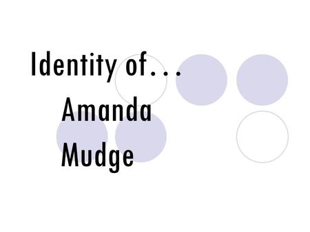 Identity of… Amanda Mudge. Daughter & Sister My immediate family consists of my mom Sally, my dad Dan, and my older brother Steven. I am happy to say.
