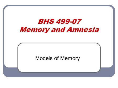 BHS 499-07 Memory and Amnesia Models of Memory. Plato's Model Plato extended the wax tablet metaphor to refer to birds in an aviary. Birds are located.