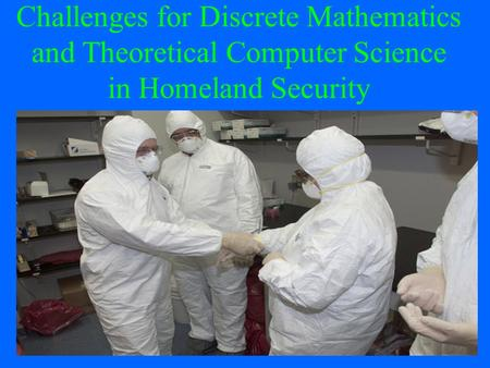 1 Challenges for Discrete Mathematics and Theoretical Computer Science in Homeland Security.