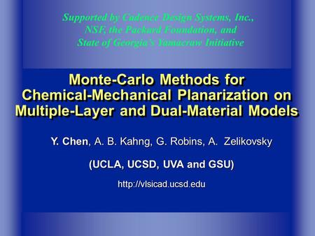 Monte-Carlo Methods for Chemical-Mechanical Planarization on Multiple-Layer and Dual-Material Models Supported by Cadence Design Systems, Inc., NSF, the.