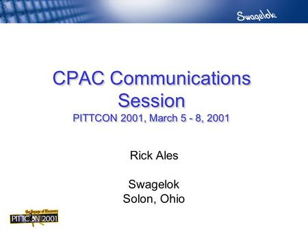 CPAC Communications Session PITTCON 2001, March 5 - 8, 2001 Rick Ales Swagelok Solon, Ohio.