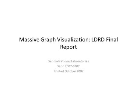 Massive Graph Visualization: LDRD Final Report Sandia National Laboratories Sand 2007-6307 Printed October 2007.