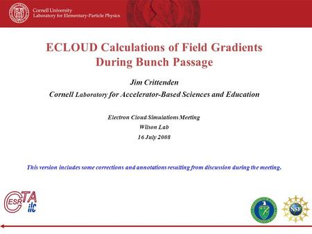 ECLOUD Calculations of Field Gradients During Bunch Passage Jim Crittenden Cornell Laboratory for Accelerator-Based Sciences and Education Electron Cloud.