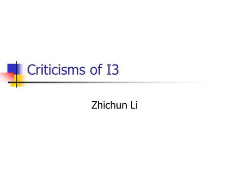 Criticisms of I3 Zhichun Li. General Issues Functionality Security Performance Practicality If not significant better than existing schemes, why bother?