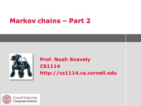 Markov chains – Part 2 Prof. Noah Snavely CS1114