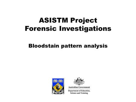 ASISTM Project Forensic Investigations Bloodstain pattern analysis.