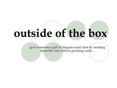 Outside of the box give someone a gift of elegance and class by sending them the very best in greeting cards...