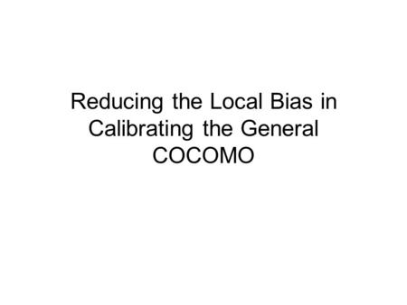 Reducing the Local Bias in Calibrating the General COCOMO.