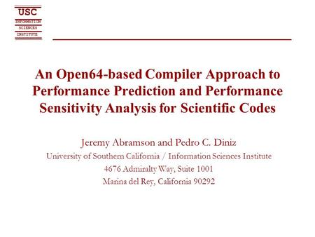 SCIENCES USC INFORMATION INSTITUTE An Open64-based Compiler Approach to Performance Prediction and Performance Sensitivity Analysis for Scientific Codes.