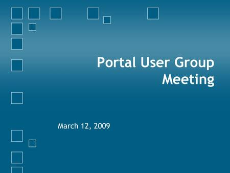 Portal User Group Meeting March 12, 2009. Agenda Welcome Updates & Reminders USA Search Changeover WCMS Replacement (DSF.net) Accessibility Committee.