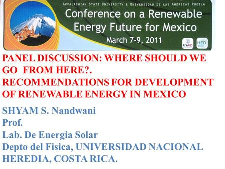 PANEL DISCUSSION: WHERE SHOULD WE GO FROM HERE?. RECOMMENDATIONS FOR DEVELOPMENT OF RENEWABLE ENERGY IN MEXICO SHYAM S. Nandwani Prof. Lab. De Energia.