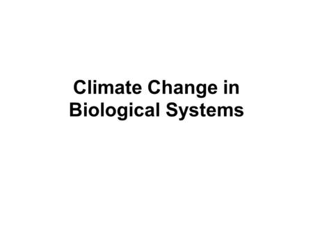 Climate Change in Biological Systems. Graph 1: Impact of Climate Change on Natural Ecosystems Coastal Wetland: low lying, marsh, swamp Alpine: cold mountaintops.