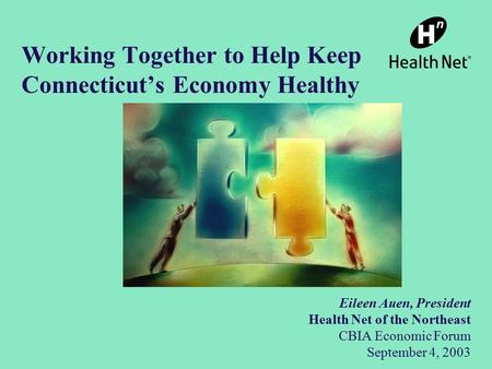 Working Together to Help Keep Connecticut's Economy Healthy Eileen Auen, President Health Net of the Northeast CBIA Economic Forum September 4, 2003.