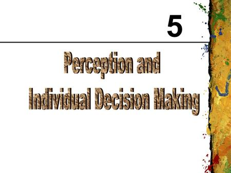5 CHAPTER 5 Perception and Individual Decision Making 2 Perception Perception: The process by which individuals select, organize, and interpret the input.