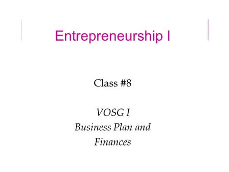 Entrepreneurship I Class #8 VOSG I Business Plan and Finances.