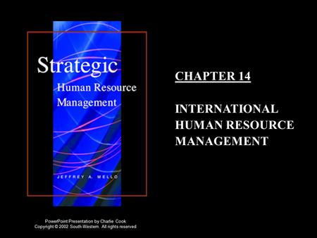 CHAPTER 14 INTERNATIONAL HUMAN RESOURCE MANAGEMENT PowerPoint Presentation by Charlie Cook Copyright © 2002 South-Western. All rights reserved.