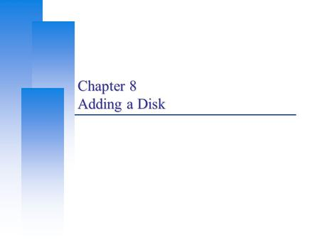 Chapter 8 Adding a Disk. Computer Center, CS, NCTU 2 Disk Interface  SCSI Small Computer Systems Interface High performance and reliability  IDE (or.