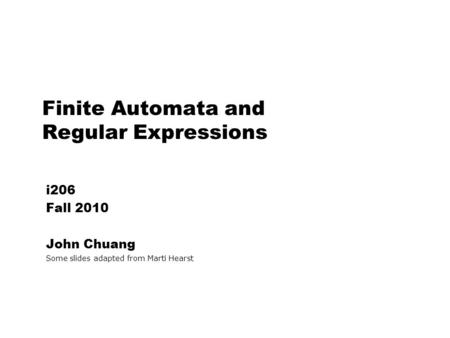 Finite Automata and Regular Expressions i206 Fall 2010 John Chuang Some slides adapted from Marti Hearst.