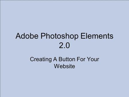 Adobe Photoshop Elements 2.0 Creating A Button For Your Website.
