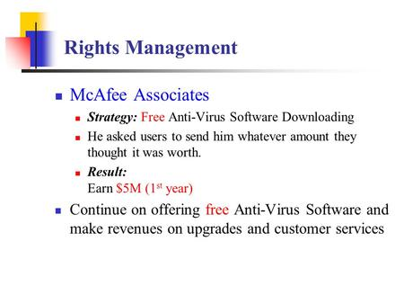 Rights Management McAfee Associates Strategy: Free Anti-Virus Software Downloading He asked users to send him whatever amount they thought it was worth.