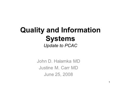 1 Quality and Information Systems Update to PCAC John D. Halamka MD Justine M. Carr MD June 25, 2008.