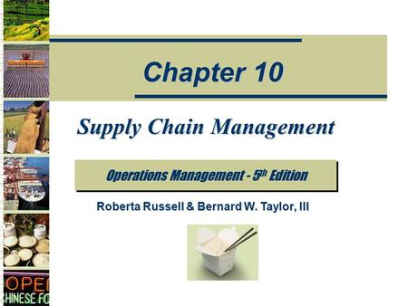 Supply Chain Management Operations Management - 5 th Edition Chapter 10 Roberta Russell & Bernard W. Taylor, III.