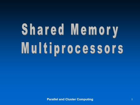 Parallel and Cluster Computing 1. 2 Shared Memory Multiprocessor.