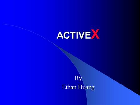 ACTIVE X By Ethan Huang. OUTLINE What is ActiveX? Component of ActiveX Why ActiveX? ActiveX and Java Security Issue.
