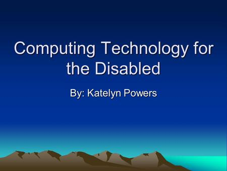 Computing Technology for the Disabled By: Katelyn Powers.