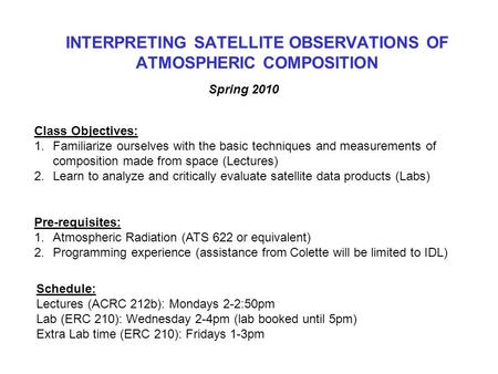 INTERPRETING SATELLITE OBSERVATIONS OF ATMOSPHERIC COMPOSITION Spring 2010 Class Objectives: 1.Familiarize ourselves with the basic techniques and measurements.