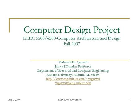Aug. 24, 2007ELEC 5200/6200 Project1 Computer Design Project ELEC 5200/6200-Computer Architecture and Design Fall 2007 Vishwani D. Agrawal James J.Danaher.