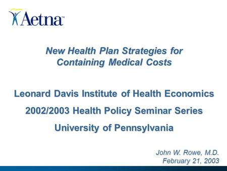 New Health Plan Strategies for Containing Medical Costs Leonard Davis Institute of Health Economics 2002/2003 Health Policy Seminar Series University of.
