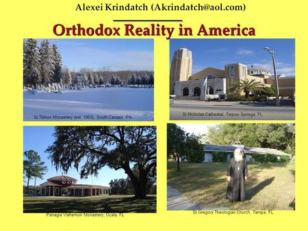 Alexei Krindatch Orthodox Reality in America St.Tikhon Monastery (est. 1903), South Canaan, PA St.Nicholas Cathedral, Tarpon Springs.