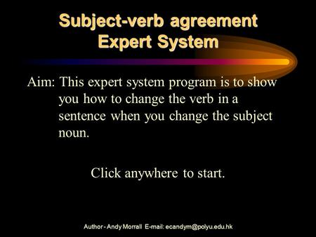 Author - Andy Morrall   Subject-verb agreement Expert System Aim: This expert system program is to show you how to change the.