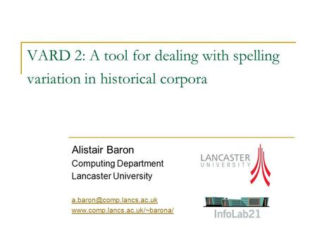 VARD 2: A tool for dealing with spelling variation in historical corpora Alistair Baron Computing Department Lancaster University
