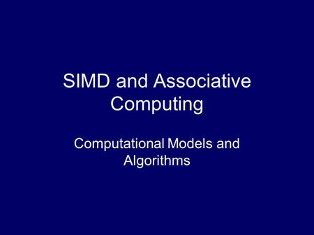 SIMD and Associative Computing Computational Models and Algorithms.