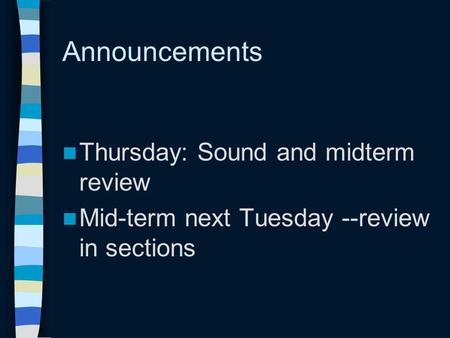 Announcements Thursday: Sound and midterm review Mid-term next Tuesday --review in sections.