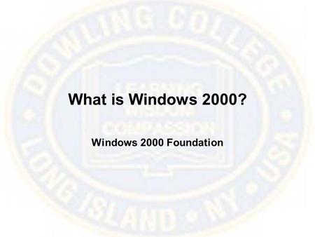 What is Windows 2000? Windows 2000 Foundation. Discover Windows 2000 Take a tour of the new features.