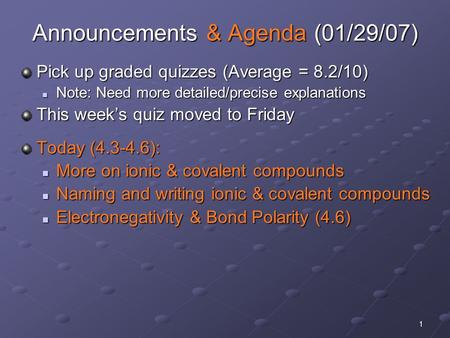 1 Announcements & Agenda (01/29/07) Pick up graded quizzes (Average = 8.2/10) Note: Need more detailed/precise explanations Note: Need more detailed/precise.